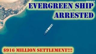 "Evergreen Ship ""Ever Given"" Arrested Amid $916 Million Claim For Suez Canal Blockage 