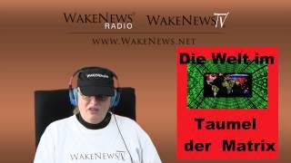 Die Welt im Taumel der Matrix - Wake News Radio/TV 20150303
