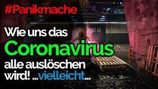 #Panikmache | Wie uns das Coronavirus alle auslöschen wird! ...vielleicht...