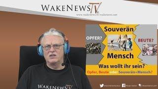 Was wollt ihr sein! Opfer, Beute oder Mensch & Souverän? Wake News Radio/TV