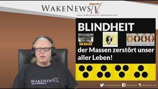 BLINDHEIT der Massen zerstört unsere aller Leben! Wake News Radio/TV 20180823