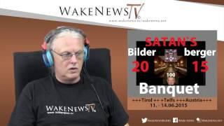 SATAN`s Bilderberger 2015 Banquet - Wake News Radio/TV 20150609