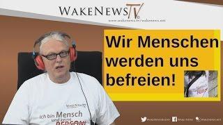 Wir Menschen werden uns befreien! – Wake News Radio/TV 20160524