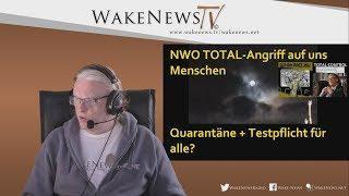 NWO TOTAL-Angriff auf uns Menschen - Quarantäne, Testpflicht für alle? - Wake News Radio/TV 20200310