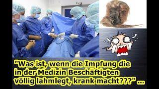 """""""Was ist, wenn die Impfung die in der Medizin Beschäftigten völlig lahmlegt, krank macht???"""" ..."""