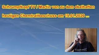 Trailer: Schrumpfkopf TV / Martin von zu dem heutigen ekelhaften Chemtrailbeschuss am 15.01.2020 ...