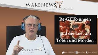 Re-GIER-ungen und die Lust am Töten und Morden! Wake News Radio/TV 20150804