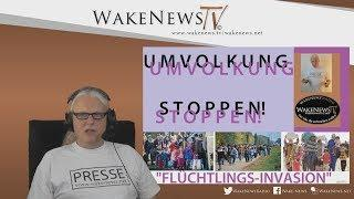 "UMVOLKUNG STOPPEN! – ""FLÜCHTLINGS-INVASION"" Wake News Radio/TV 20170629"