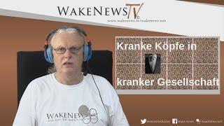 Kranke Köpfe in kranker Gesellschaft – Wake News Radio/TV 20150813