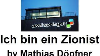 Axel Springer Chef: Ich bin ein Zionist. Programm klar.