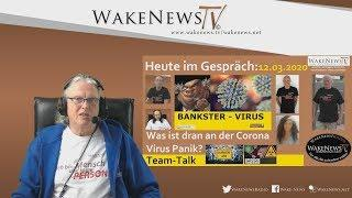 Was ist dran an der Corona Virus Panik? - Team Talk Wake News Radio/TV 20200312