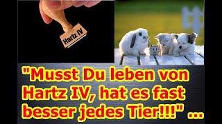 """""""Musst Du leben von Hartz IV, hat es fast besser jedes Tier!!!"""" ..."""