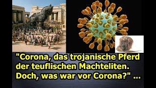 """""""Corona, das trojanische Pferd der teuflischen Machteliten. Doch, was war vor Corona?"""" ..."""