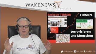Sachsen-TERROR + FIRMEN terrorisieren uns Menschen - Wake News Radio/TV 20180125