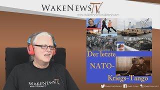 Der letzte NATO Kriegs-Tango – Wake News Radio/TV 20170110