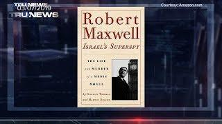 What Do Robert Maxwell, Spies, Israel, and Mossad Agents Have to Do with the Epstein Case?