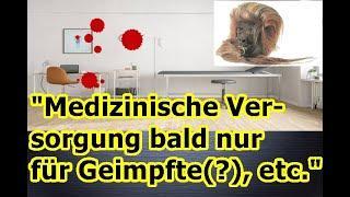 """""""Medizinische Versorgung bald nur noch für Geimpfte(!!??) und vieles mehr!!!"""" ..."""