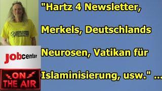 """""""Hartz 4 Newsletter, Merkels, Deutschlands Neurosen, Vatikan für Islaminisierung, usw."""" ..."""