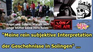 """""""Meine rein subjektive Interpretation der Geschehnisse in Solingen"""" ..."""