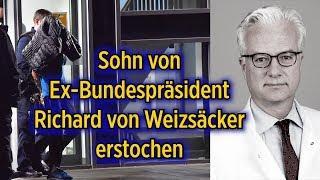 """Sohn von Ex-Bundespräsident Richard von Weizsäcker erstochen - Deutscher Täter """"psychisch auffällig"""""""