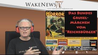 """Das Bundes Grusel-Märchen vom """"REICHSBÜRGER"""" – Wake News Radio/TV 20161025"""
