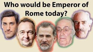 Who Would Be Emperor of Rome Today?