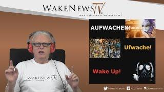 AUFWACHEN! UFWACHE! WAKE UP! – Wake News Radio/TV 20170223