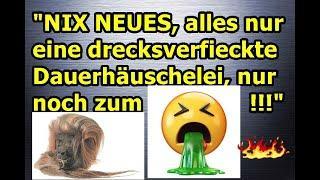 """""""NIX NEUES, alles nur noch ne drecksverfieckte Häuschelei, nur noch zum Kotzen!!!"""" ..."""