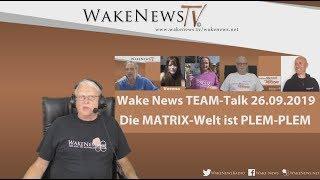 Die MATRIX-Welt ist PLEM-PLEM - Wake News TEAM-Talk 26.09.2019