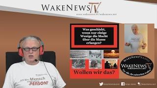 Was geschieht, wenn nur einige Wenige die Macht über die Masse erlangen? Wake News Radio/TV 20170207