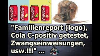 """""""Familienreport (logo), Cola C-positiv getestet, Zwangseinweisungen, usw.!!!"""" ..."""
