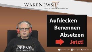 Aufdecken, Benennen, Absetzen – Jetzt! Wake News Radio/TV 20160915