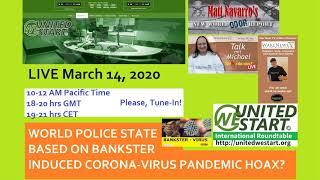 World Police State Based on Bankster Induced CORONA-VIRUS Pandemic Hoax? March 14, 2020