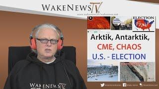 Arktik, Antarktik, CME, CHAOS, US-ELECTION – Wake News Radio/TV 20161108