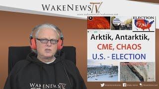 Arktik, Antarktik, CME, CHAOS, US-ELECTION – Wake News Radio/TV 20161108
