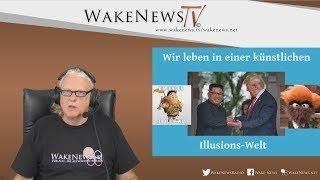 Wir leben in einer künstlichen Illusions-Welt - Wake News Radio/TV 20180612