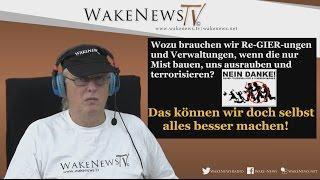 Wozu brauchen wir Re-GIER-ungen und Verwaltungen? Wake News Radio/TV 20151117