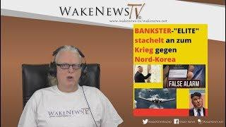 "BANKSTER-""ELITE"" stachelt an zum Krieg gegen Nord-Korea - Wake News Radio/TV 20180116"