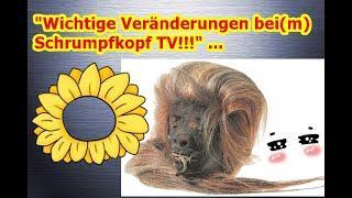 """""""Wichtige Veränderungen bei(m) Schrumpfkopf TV!!!"""" ..."""