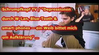 Trailer: Depressionen durch W-Lan, Blue-Tooth & Smartphones — ein Weib bittet mich um Aufklärung …