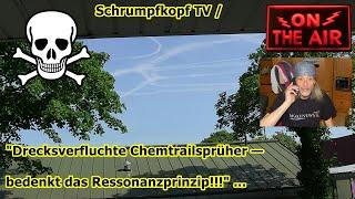 """Trailer: Schrumpfkopf TV / Drecksverfluchte Chemtrailsprüher — bedenkt das Ressonanzprinzip!!!"""" ..."""