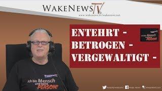 Entehrt-Betrogen-Vergewaltigt! Ich bin Mensch und keine PERSON! Wake News Radio/TV 20171116