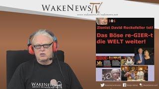 David Rockefeller tot mit 101 – Das Böse re-GIER-t die Welt weiter – Wake News Radio/TV 20170321