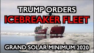 Trump's New Icebreaker Fleet & Grand Solar Minimum 2020
