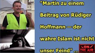 """""""MARTIN ZU EINEM BEITRAG VON RÜDIGER HOFFMAN — DER WAHRE ISLAM IST NICHT UNSER FEIND"""" ..."""