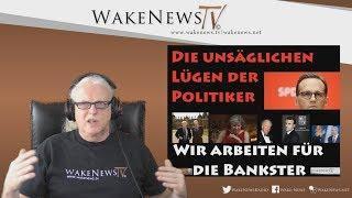 Die unsäglichen Lügen der Politiker - Wir arbeiten für die Bankster! - Wake News Radio/TV 20180405