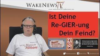 Ist Deine Re-GIER-ung Dein Feind? Wake News Radio/TV 20171019