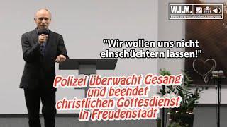"""Polizei """"überwacht"""" Gesang und beendet christlichen Gottesdienst. Einschüchterung?"""