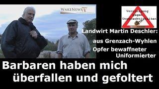 Barbaren haben mich überfallen und gefoltert - Landwirt Martin Deschler soll verjagt werden