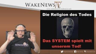 Die Religion des Todes - Wake News Radio/TV 20190507